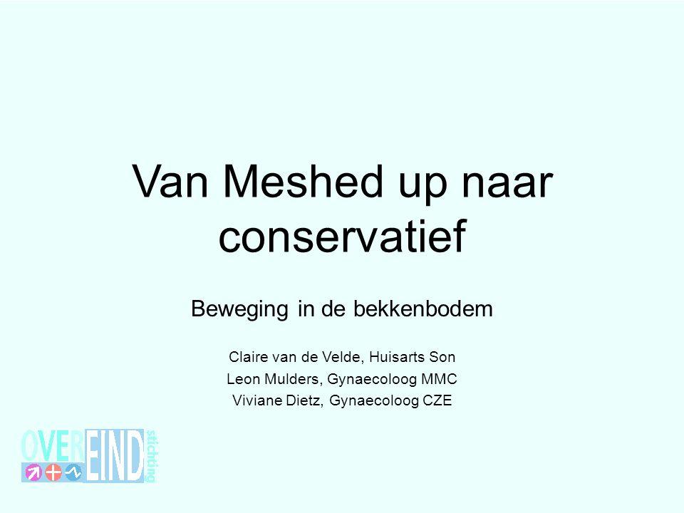 Van Meshed up naar conservatief Beweging in de bekkenbodem Claire van de Velde, Huisarts Son Leon Mulders, Gynaecoloog MMC Viviane Dietz, Gynaecoloog CZE