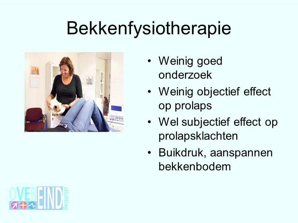 Bekkenfysiotherapie Weinig goed onderzoek Weinig objectief effect op prolaps Wel subjectief effect op prolapsklachten Buikdruk, aanspannen bekkenbodem