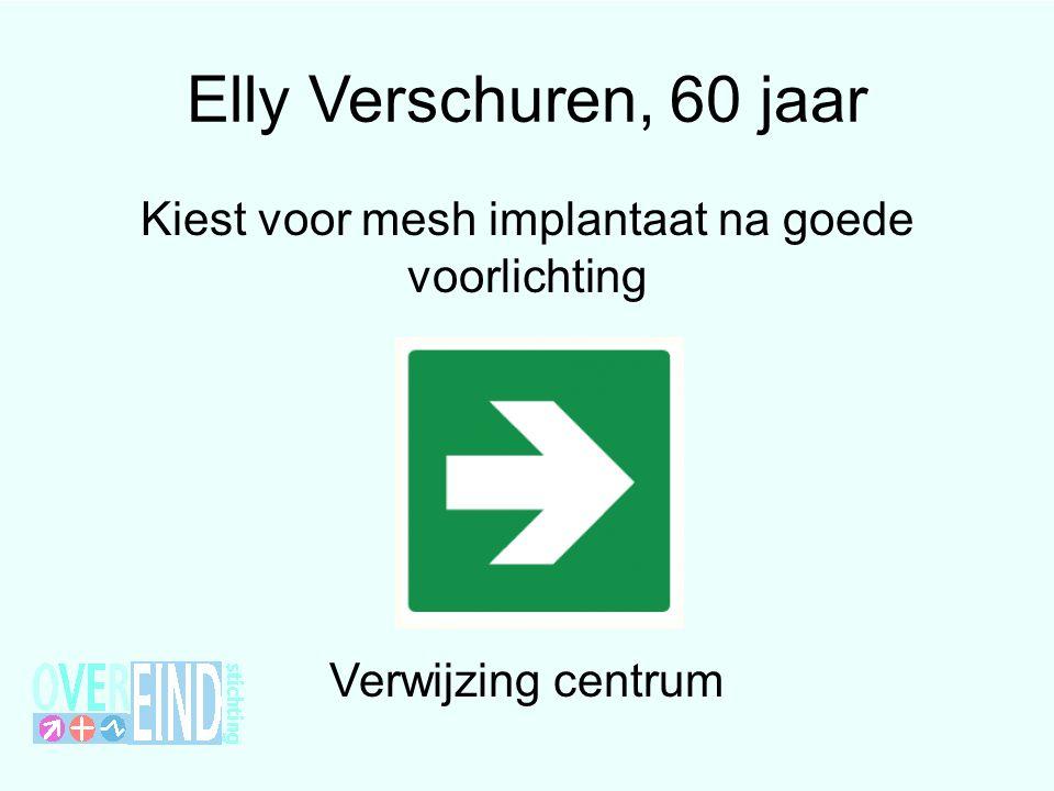 Elly Verschuren, 60 jaar Kiest voor mesh implantaat na goede voorlichting ↓ Verwijzing centrum
