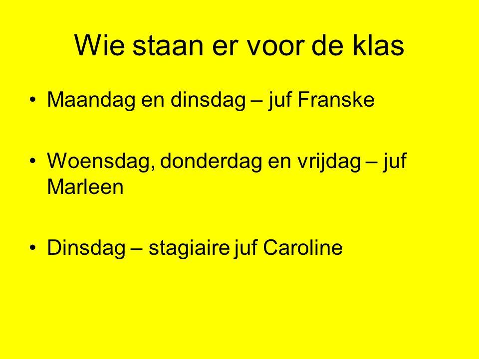 Wie staan er voor de klas Maandag en dinsdag – juf Franske Woensdag, donderdag en vrijdag – juf Marleen Dinsdag – stagiaire juf Caroline