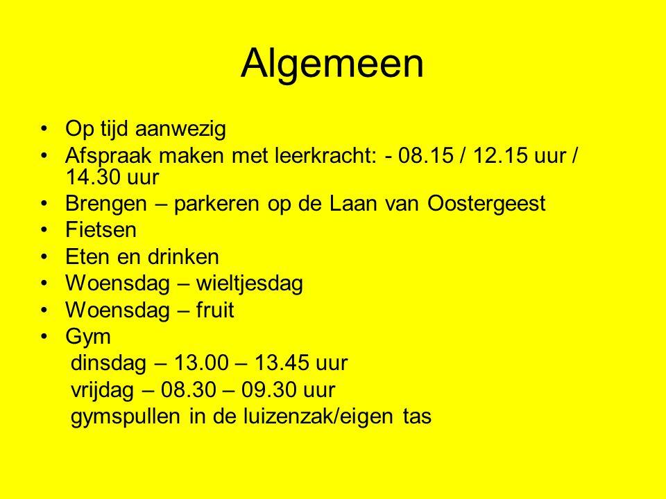 Algemeen Op tijd aanwezig Afspraak maken met leerkracht: - 08.15 / 12.15 uur / 14.30 uur Brengen – parkeren op de Laan van Oostergeest Fietsen Eten en