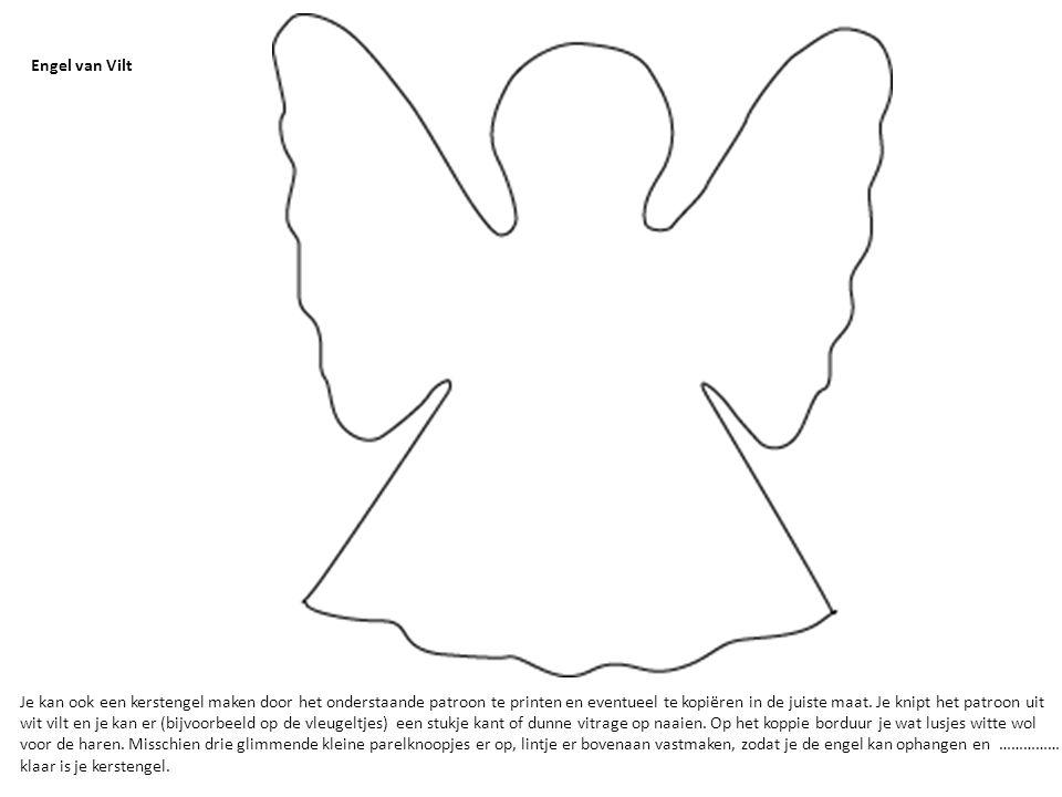 Engel van Vilt Je kan ook een kerstengel maken door het onderstaande patroon te printen en eventueel te kopiëren in de juiste maat. Je knipt het patro