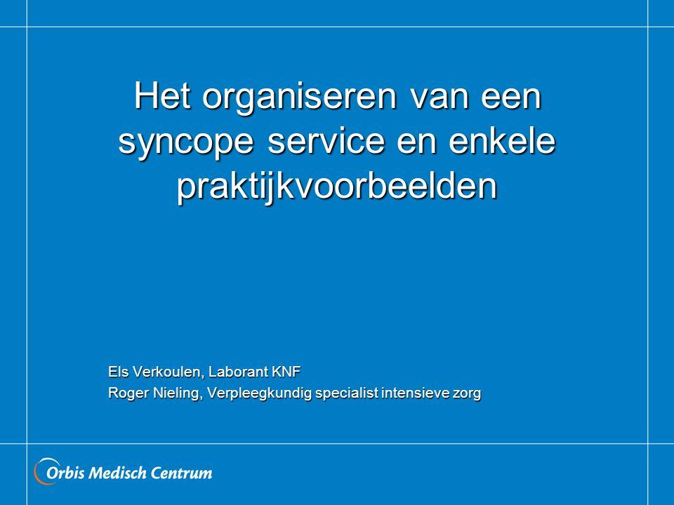 Het organiseren van een syncope service en enkele praktijkvoorbeelden Els Verkoulen, Laborant KNF Roger Nieling, Verpleegkundig specialist intensieve