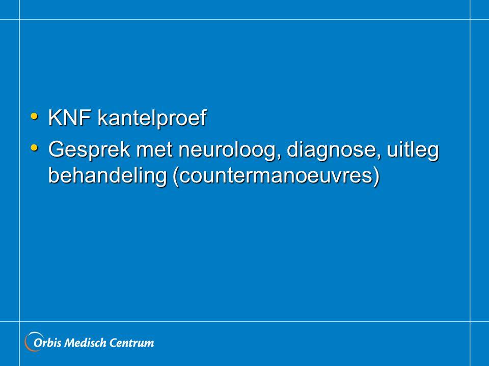 KNF kantelproef KNF kantelproef Gesprek met neuroloog, diagnose, uitleg behandeling (countermanoeuvres) Gesprek met neuroloog, diagnose, uitleg behand