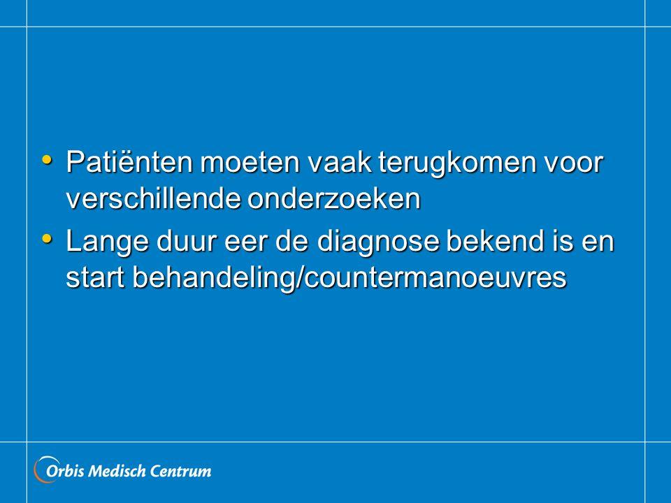 Patiënten moeten vaak terugkomen voor verschillende onderzoeken Patiënten moeten vaak terugkomen voor verschillende onderzoeken Lange duur eer de diag