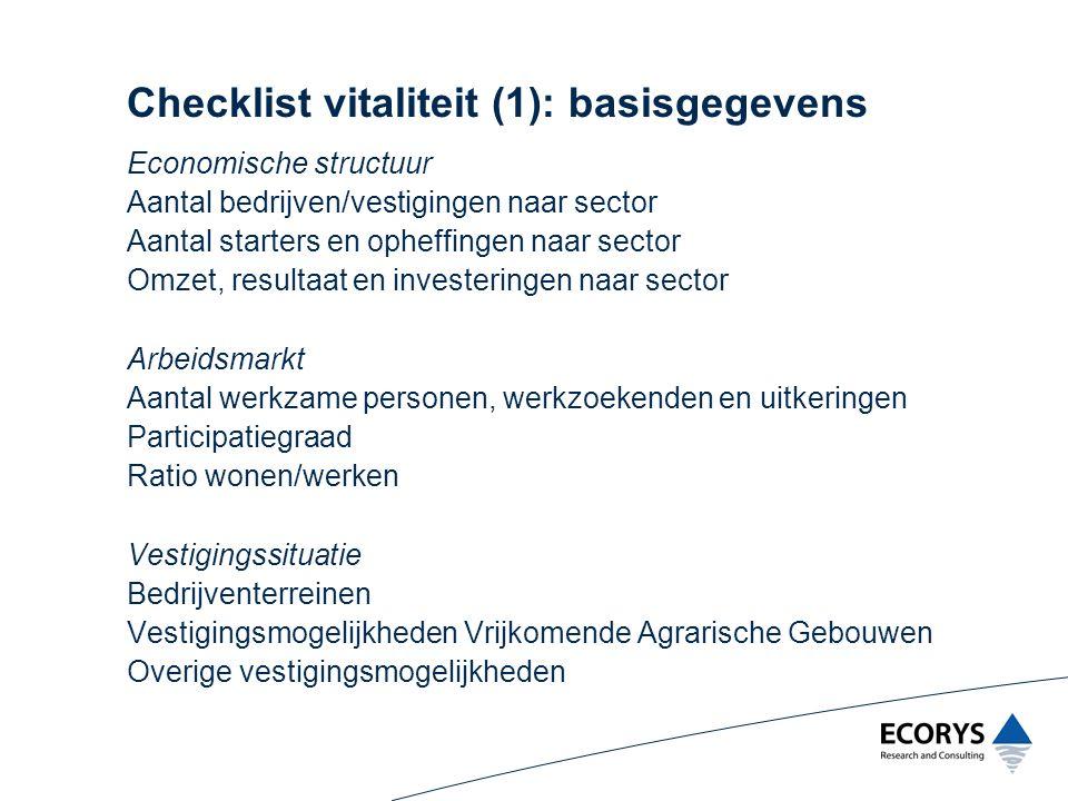 Checklist vitaliteit (1): basisgegevens Economische structuur Aantal bedrijven/vestigingen naar sector Aantal starters en opheffingen naar sector Omze