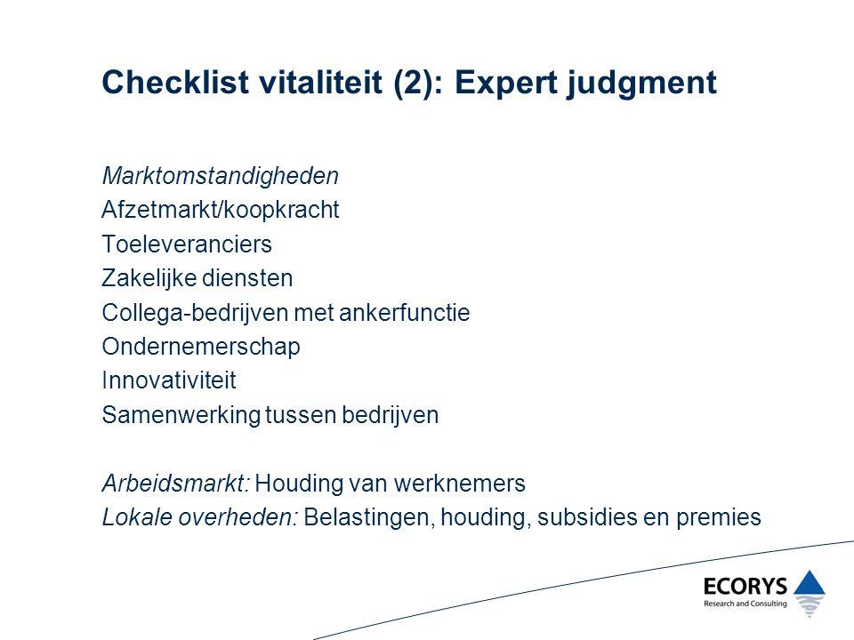 Checklist vitaliteit (2): Expert judgment Marktomstandigheden Afzetmarkt/koopkracht Toeleveranciers Zakelijke diensten Collega-bedrijven met ankerfunc