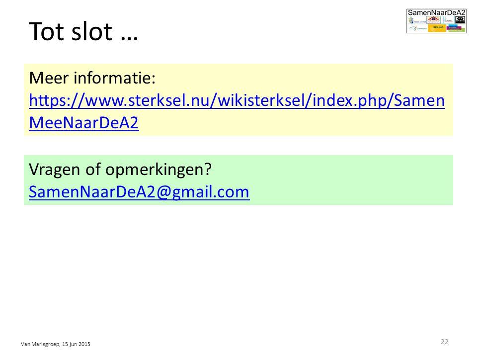 Meer informatie: https://www.sterksel.nu/wikisterksel/index.php/Samen MeeNaarDeA2 https://www.sterksel.nu/wikisterksel/index.php/Samen MeeNaarDeA2 Tot slot … Vragen of opmerkingen.