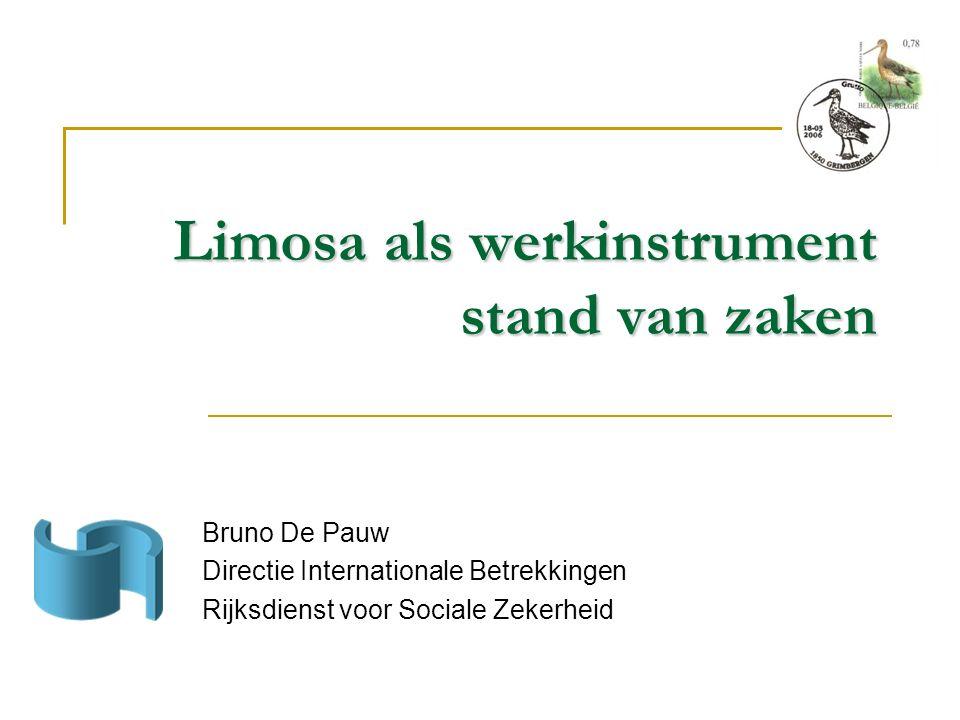 Limosa als werkinstrument stand van zaken Limosa als werkinstrument stand van zaken Bruno De Pauw Directie Internationale Betrekkingen Rijksdienst voor Sociale Zekerheid