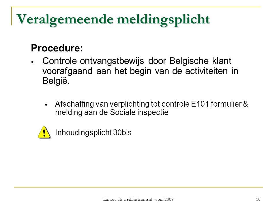 Limosa als werkinstrument - april 2009 10 Veralgemeende meldingsplicht Procedure: Controle ontvangstbewijs door Belgische klant voorafgaand aan het begin van de activiteiten in België.