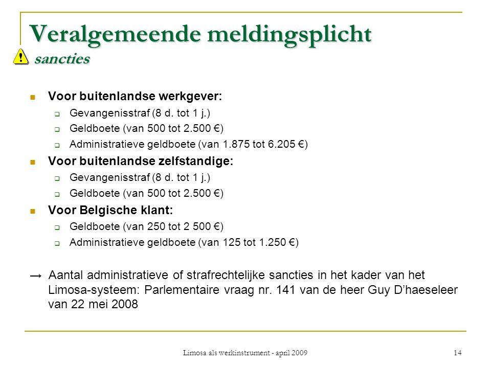 Limosa als werkinstrument - april 2009 14 Veralgemeende meldingsplicht sancties Voor buitenlandse werkgever:  Gevangenisstraf (8 d.