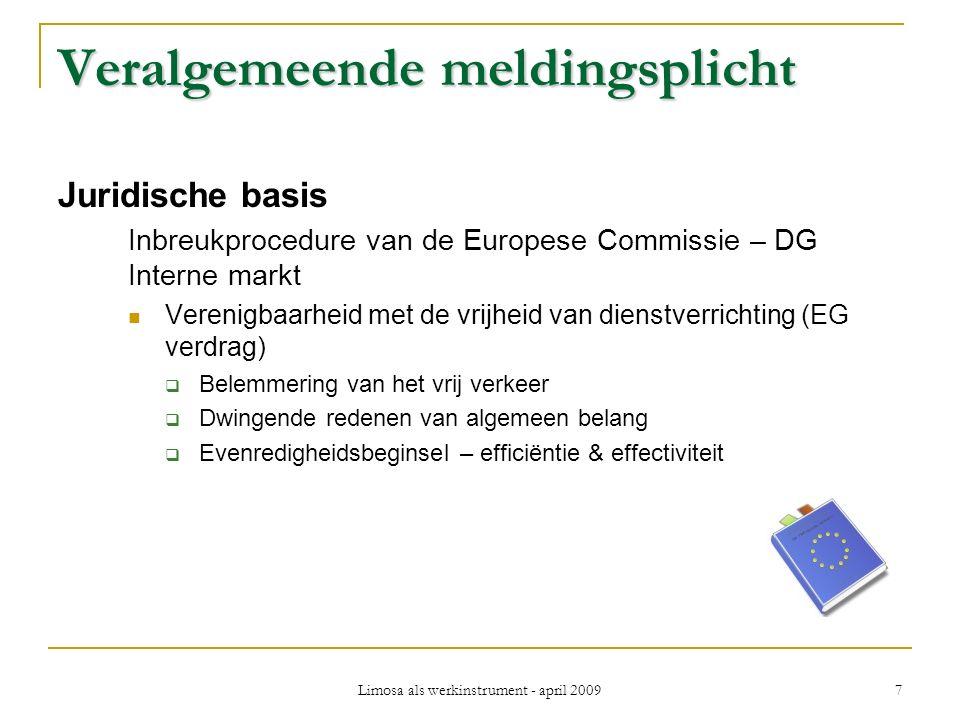 Limosa als werkinstrument - april 2009 8 Veralgemeende meldingsplicht Procedure: Melding door de buitenlandse onderneming (of vertegenwoordiger in buitenland of België) voorafgaand aan het begin van de activiteiten in België.