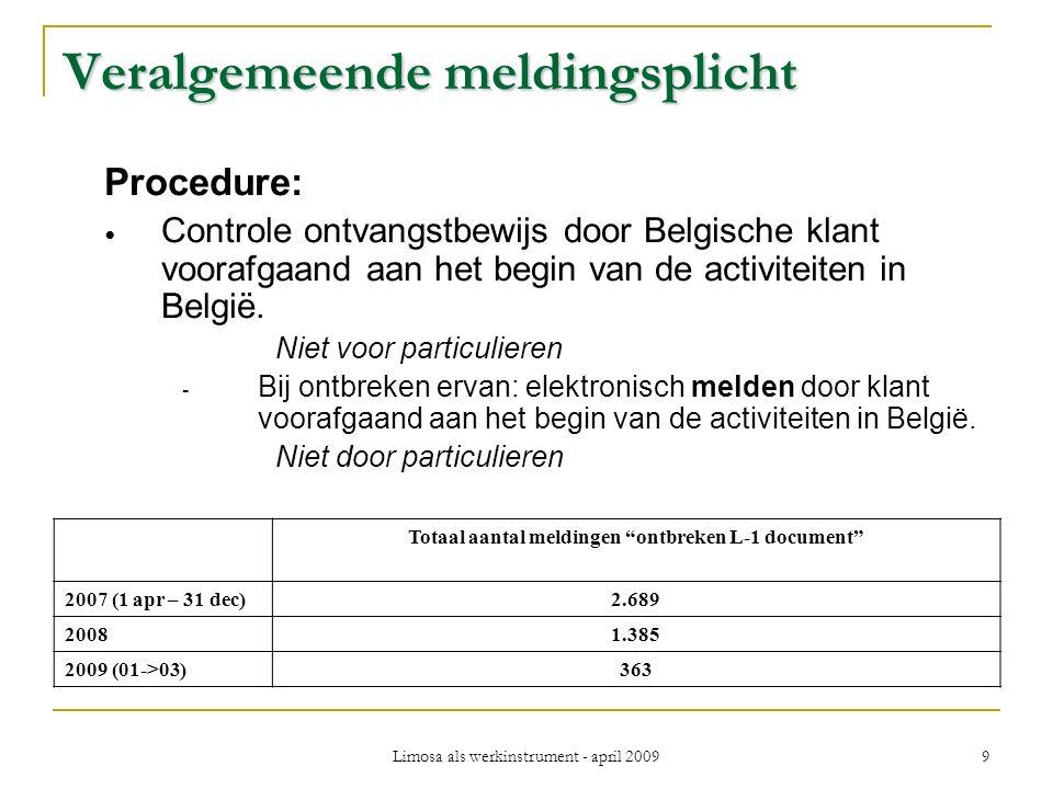 Limosa als werkinstrument - april 2009 9 Veralgemeende meldingsplicht Procedure: Controle ontvangstbewijs door Belgische klant voorafgaand aan het begin van de activiteiten in België.