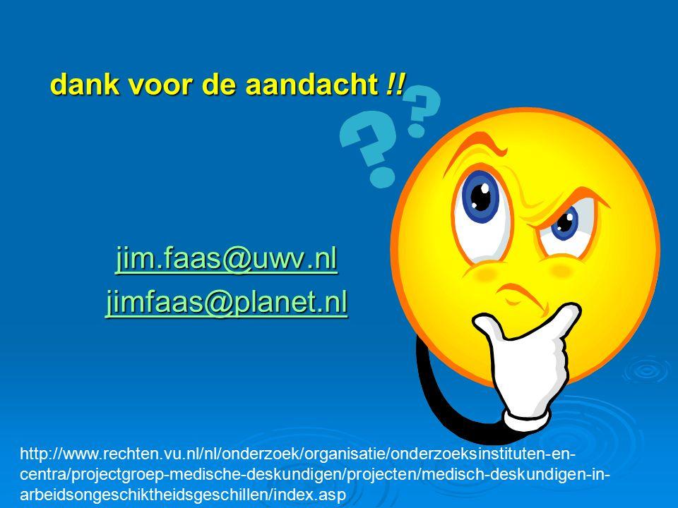 dank voor de aandacht !! jim.faas@uwv.nl jimfaas@planet.nl http://www.rechten.vu.nl/nl/onderzoek/organisatie/onderzoeksinstituten-en- centra/projectgr