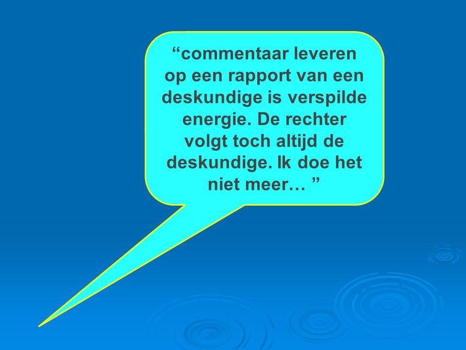 """""""commentaar leveren op een rapport van een deskundige is verspilde energie. De rechter volgt toch altijd de deskundige. Ik doe het niet meer… """""""