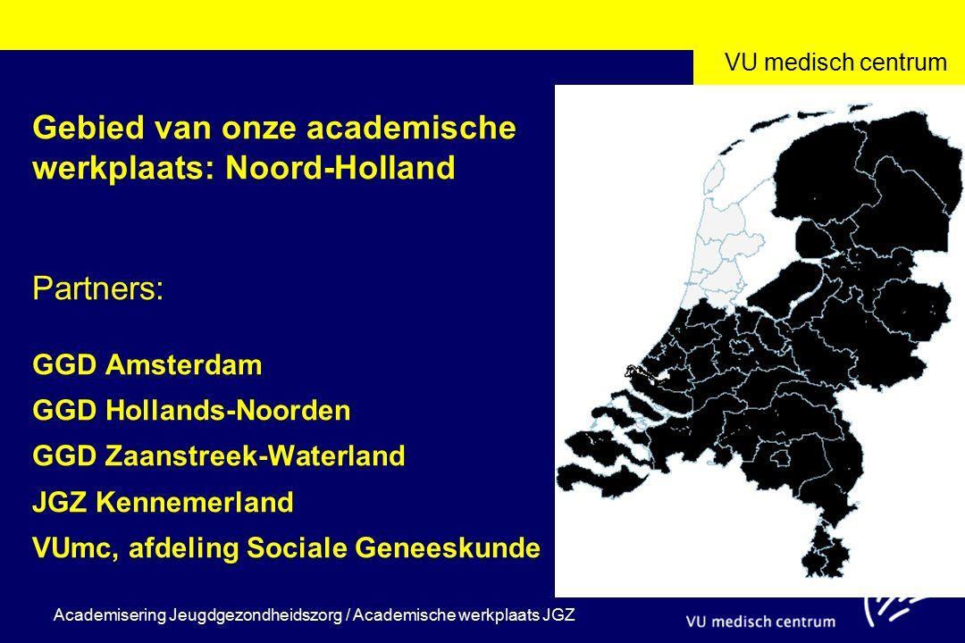 VU medisch centrum Academisering Jeugdgezondheidszorg / Academische werkplaats JGZ Structuur KERN = coördinatoren groep Marlou de Kroon, VUmc, coördinator AW JGZ NH en locaal coordinator en locaal coordinatoren: Lucy Arntzenius (JGZ Kennemerland) Dylia Kuijvenhoven (GGD Hollands-Noorden) Janine van Leeuwen (GGD Zaanstreek-Waterland) Stuurgroep GGD Amsterdam GGD Hollands-Noorden GGD Zaanstreek-Waterland JGZ Kennemerland