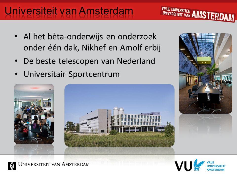 Al het bèta-onderwijs en onderzoek onder één dak, Nikhef en Amolf erbij De beste telescopen van Nederland Universitair Sportcentrum