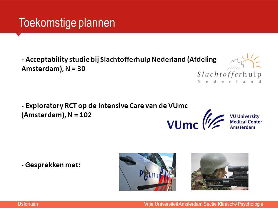 IJsfontein Vrije Universiteit Amsterdam Sectie Klinische Psychologie - Acceptability studie bij Slachtofferhulp Nederland (Afdeling Amsterdam), N = 30 - Exploratory RCT op de Intensive Care van de VUmc (Amsterdam), N = 102 - Gesprekken met: