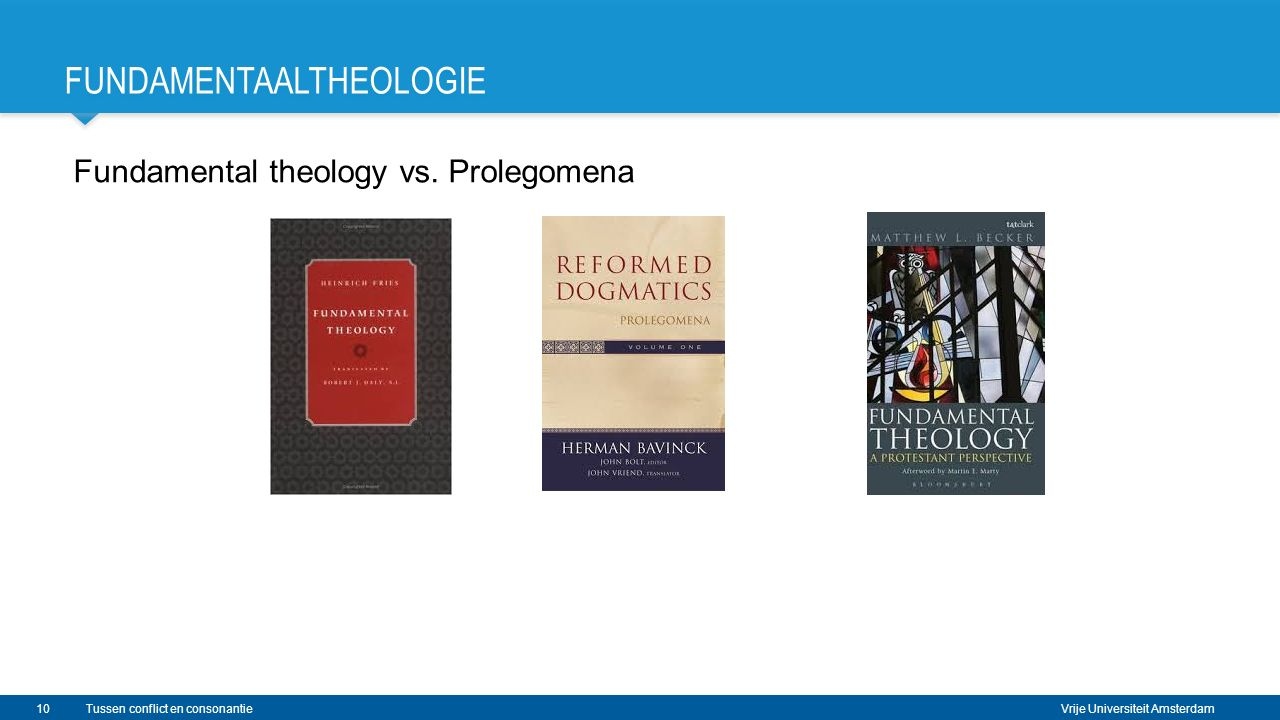 Vrije Universiteit Amsterdam FUNDAMENTAALTHEOLOGIE Fundamental theology vs.
