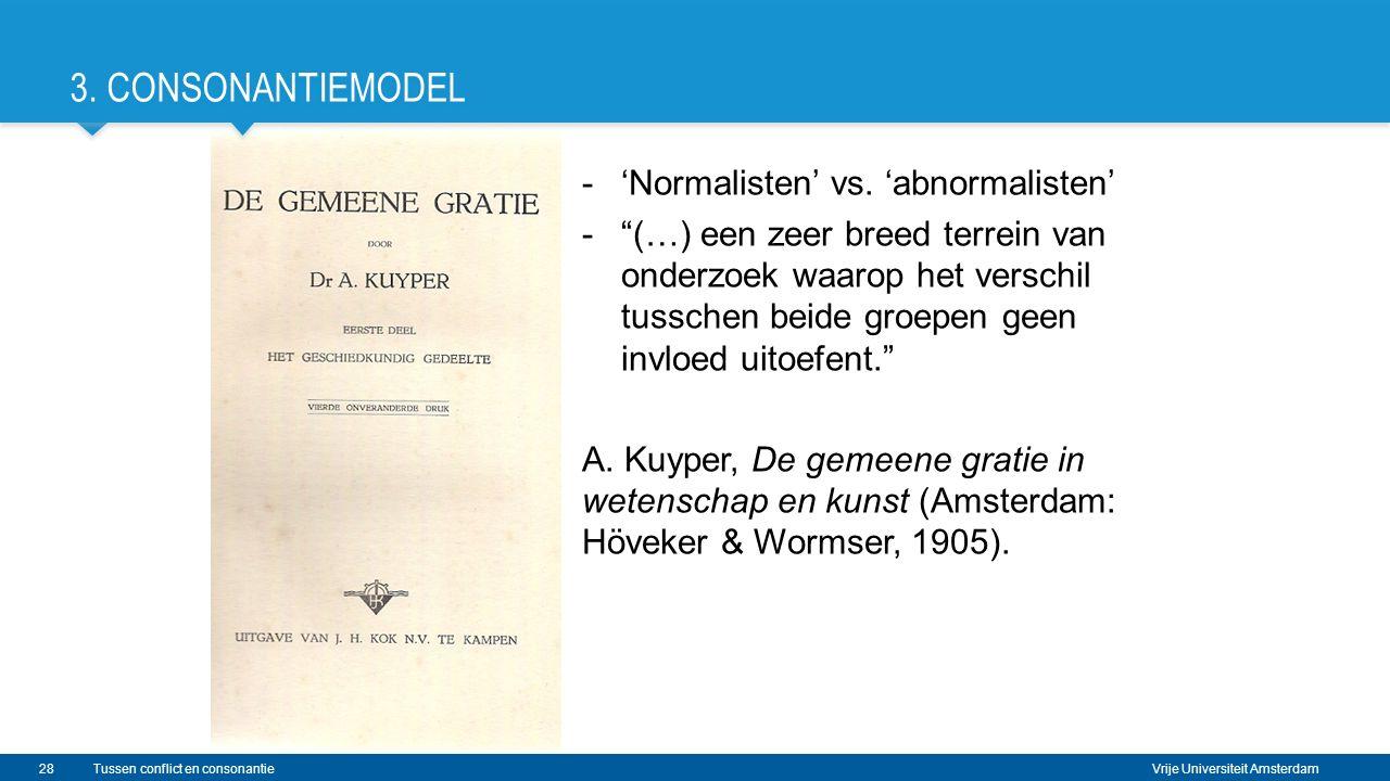 """Vrije Universiteit Amsterdam Tussen conflict en consonantie28 3. CONSONANTIEMODEL -'Normalisten' vs. 'abnormalisten' -""""(…) een zeer breed terrein van"""