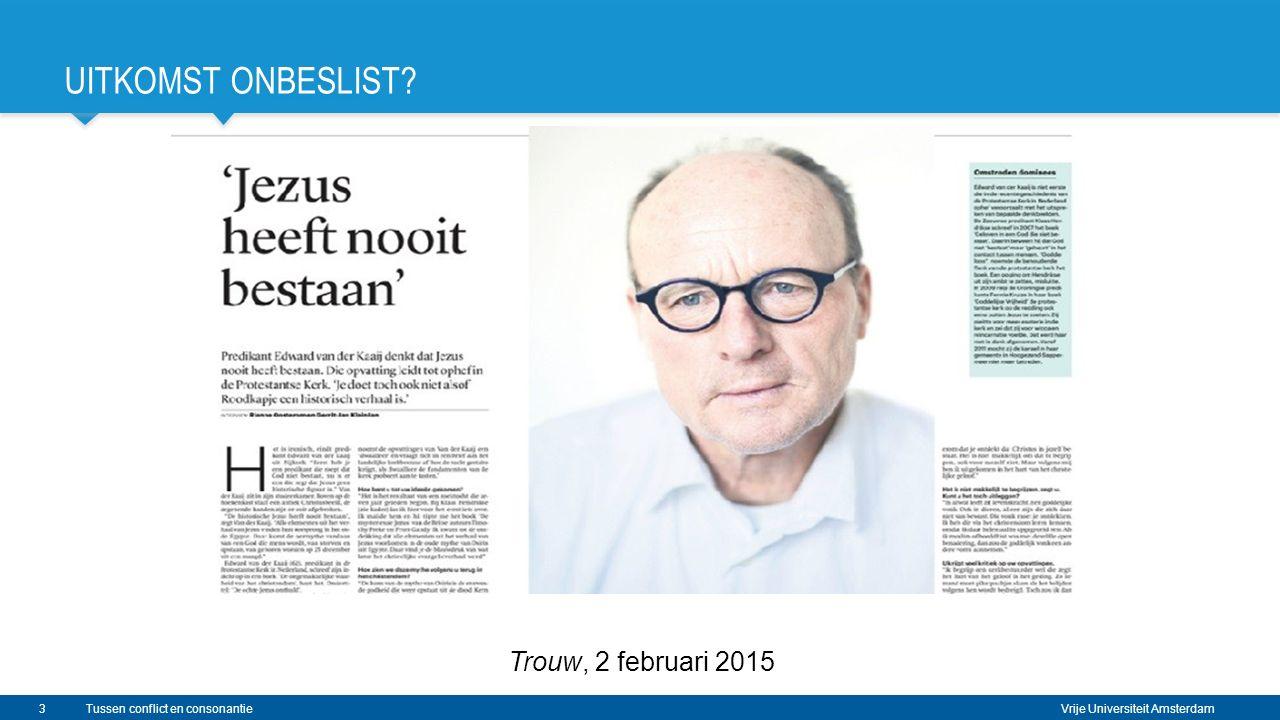 Vrije Universiteit Amsterdam Tussen conflict en consonantie UITKOMST ONBESLIST? Trouw, 2 februari 2015 3