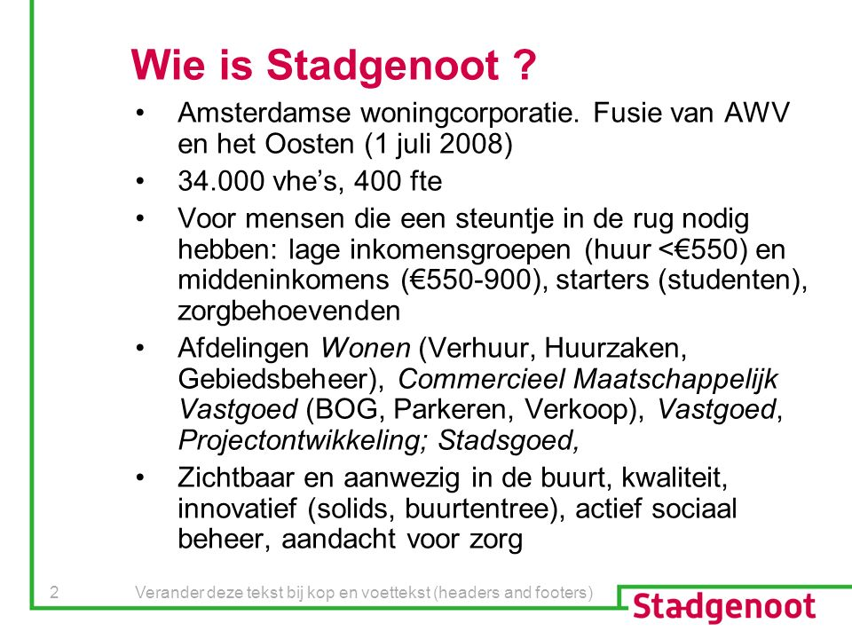 Verander deze tekst bij kop en voettekst (headers and footers) 2 Wie is Stadgenoot .