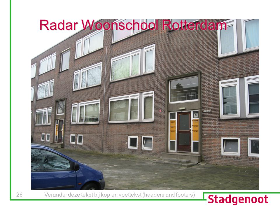 Verander deze tekst bij kop en voettekst (headers and footers) 26 Radar Woonschool Rotterdam
