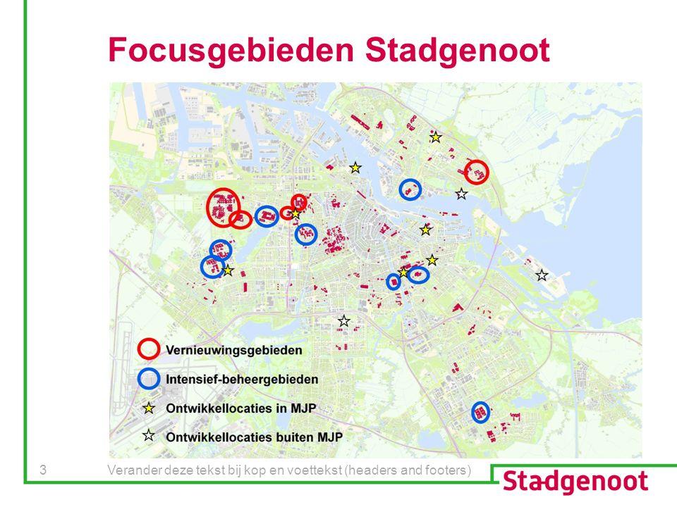Verander deze tekst bij kop en voettekst (headers and footers) 3 Focusgebieden Stadgenoot