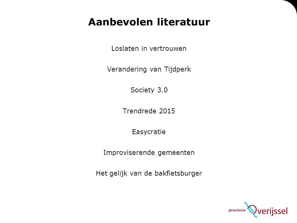 Aanbevolen literatuur Loslaten in vertrouwen Verandering van Tijdperk Society 3.0 Trendrede 2015 Easycratie Improviserende gemeenten Het gelijk van de bakfietsburger