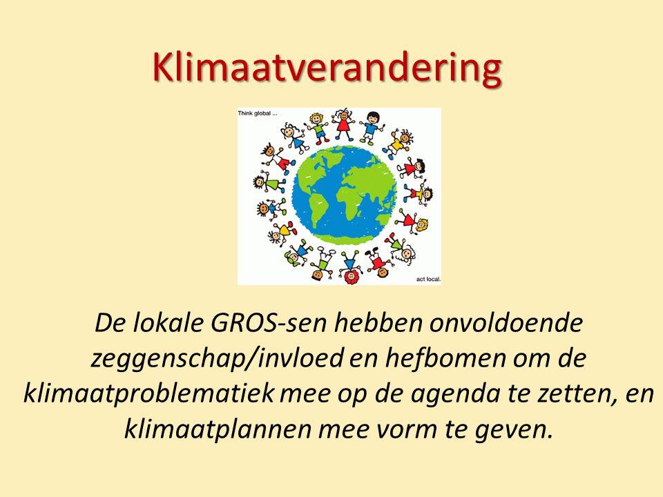 Klimaatverandering De lokale GROS-sen hebben onvoldoende zeggenschap/invloed en hefbomen om de klimaatproblematiek mee op de agenda te zetten, en klimaatplannen mee vorm te geven.