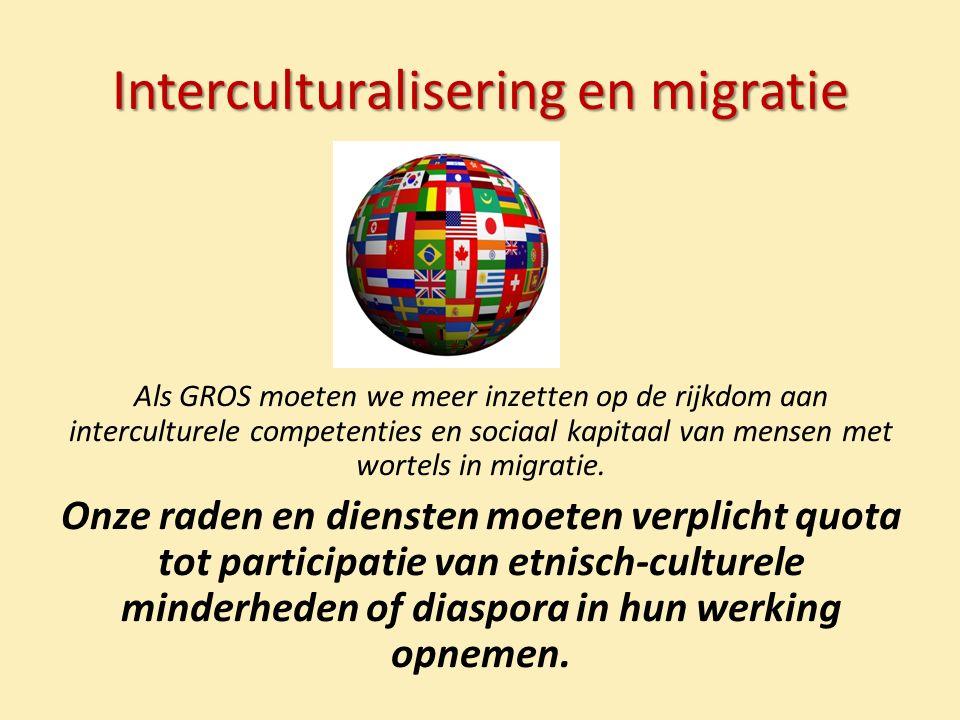 Interculturalisering en migratie Als GROS moeten we meer inzetten op de rijkdom aan interculturele competenties en sociaal kapitaal van mensen met wortels in migratie.