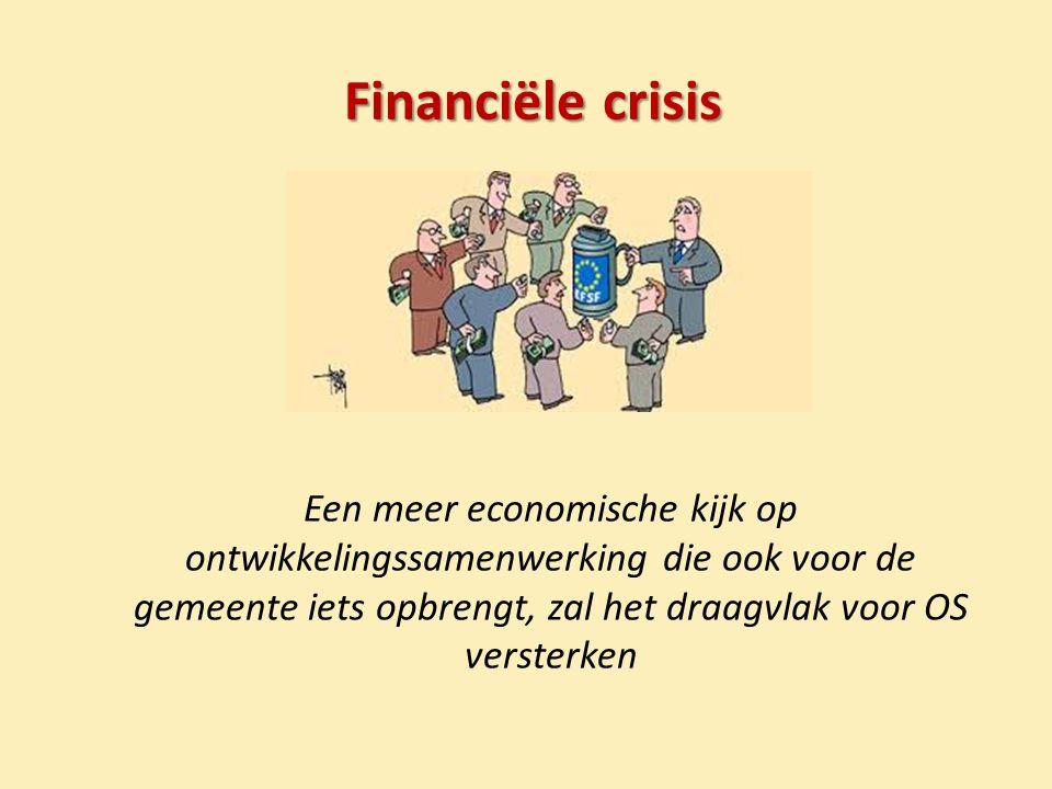 Financiële crisis Een meer economische kijk op ontwikkelingssamenwerking die ook voor de gemeente iets opbrengt, zal het draagvlak voor OS versterken