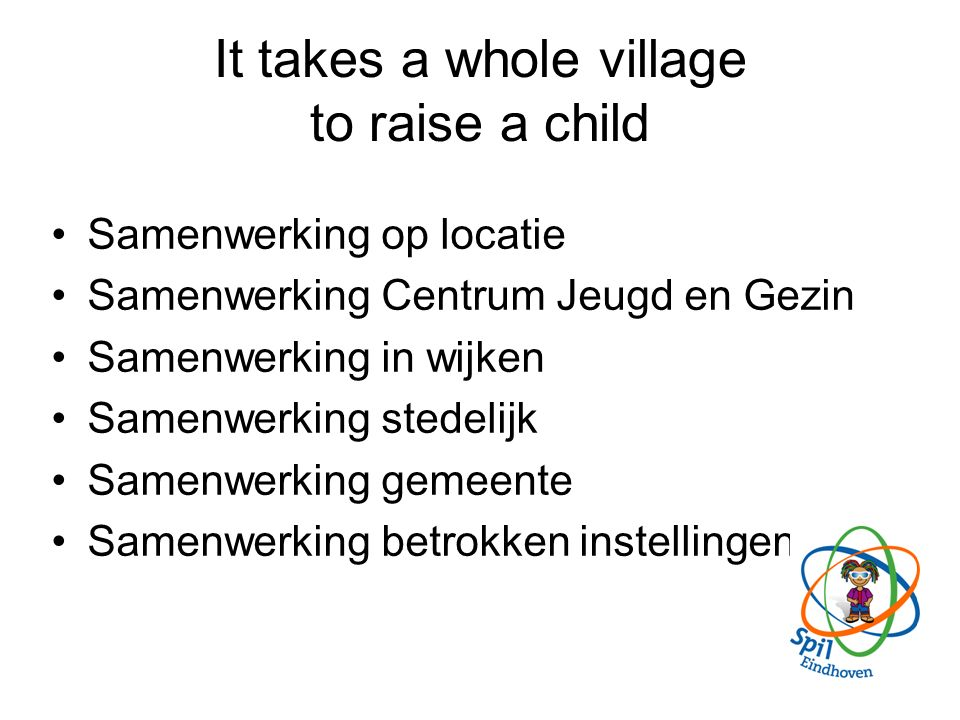 It takes a whole village to raise a child Samenwerking op locatie Samenwerking Centrum Jeugd en Gezin Samenwerking in wijken Samenwerking stedelijk Sa