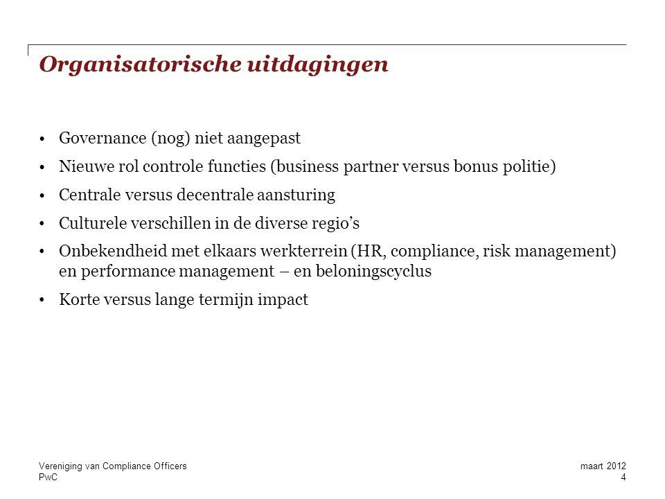 PwC Definiëren rol binnen de eigen organisatie context Meer rule-based activiteiten Ondersteuning bieden bij (vastlegging en verantwoording van) beleidskeuzes ten aanzien van het ontwerp en de evaluatie van beloningsbeleid Ondersteuning bieden bij het formuleren van goede, gebalanceerde KPI's Ondersteuning bieden bij/uitvoeren diverse ex ante en ex post risicobeheersingmaatregelen, zoals bijv.