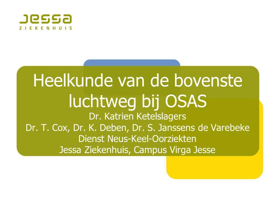 Heelkunde van de bovenste luchtweg bij OSAS Dr. Katrien Ketelslagers Dr. T. Cox, Dr. K. Deben, Dr. S. Janssens de Varebeke Dienst Neus-Keel-Oorziekten