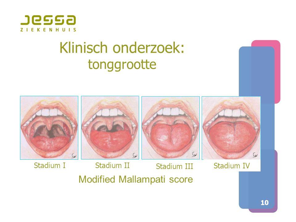 10 Klinisch onderzoek: tonggrootte Stadium IStadium II Stadium III Stadium IV Modified Mallampati score