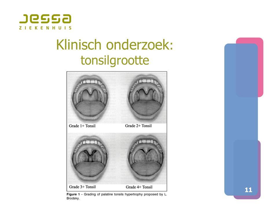 11 Klinisch onderzoek : tonsilgrootte