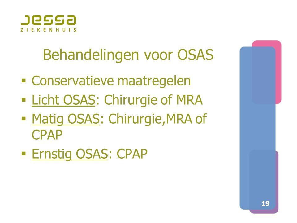 19 Behandelingen voor OSAS  Conservatieve maatregelen  Licht OSAS: Chirurgie of MRA  Matig OSAS: Chirurgie,MRA of CPAP  Ernstig OSAS: CPAP