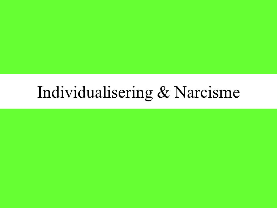 Individualisering & Narcisme