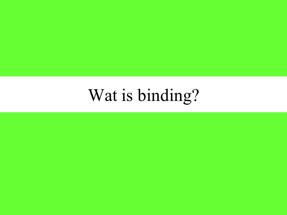 Wat is binding?