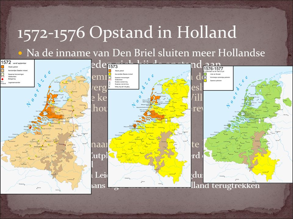 1572-1576 Opstand in Holland Na de inname van Den Briel sluiten meer Hollandse en Zeeuwse steden zich bij de opstand aan. Zonder toestemming Filips II