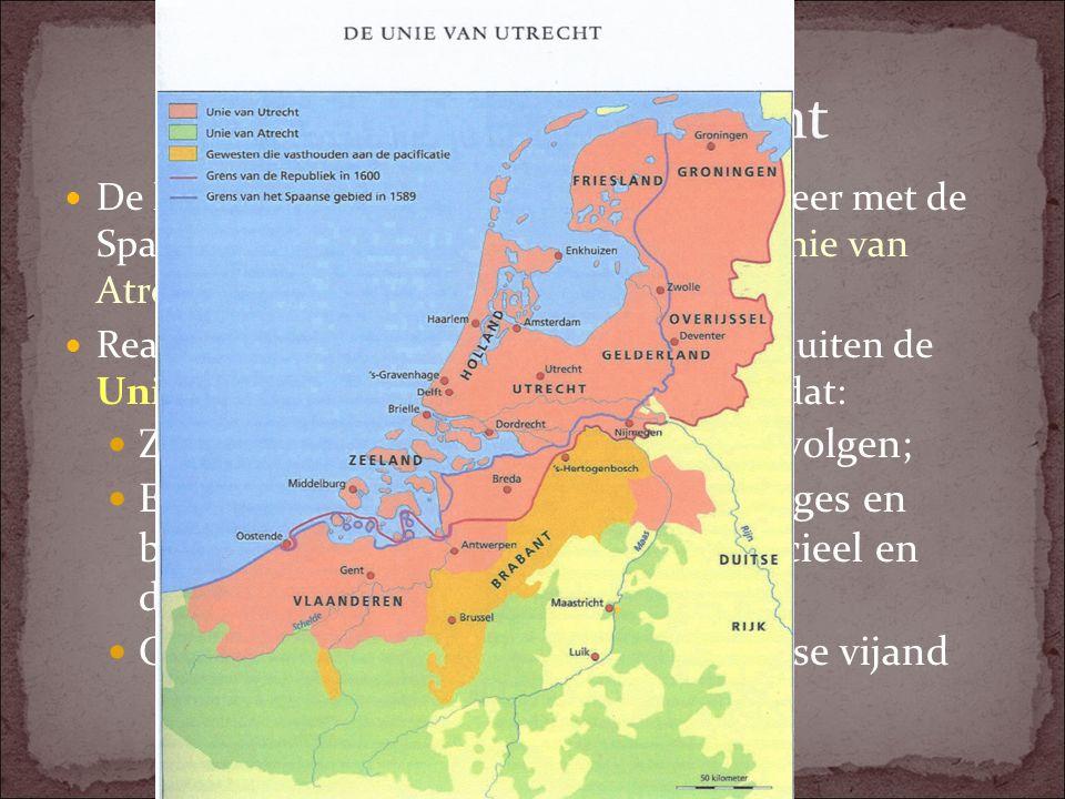 1579 Unie van Utrecht De katholieke zuidelijke gewesten gaan weer met de Spaanse landvoogd samenwerken in de Unie van Atrecht (1579) Reactie Zeven Noo