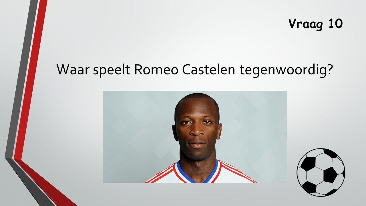 Vraag 10 Waar speelt Romeo Castelen tegenwoordig