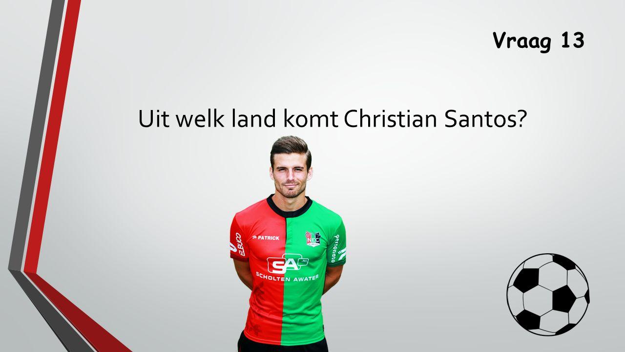 Vraag 13 Uit welk land komt Christian Santos