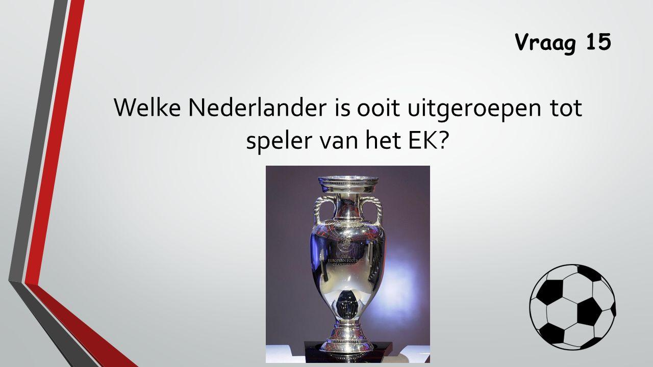 Vraag 15 Welke Nederlander is ooit uitgeroepen tot speler van het EK