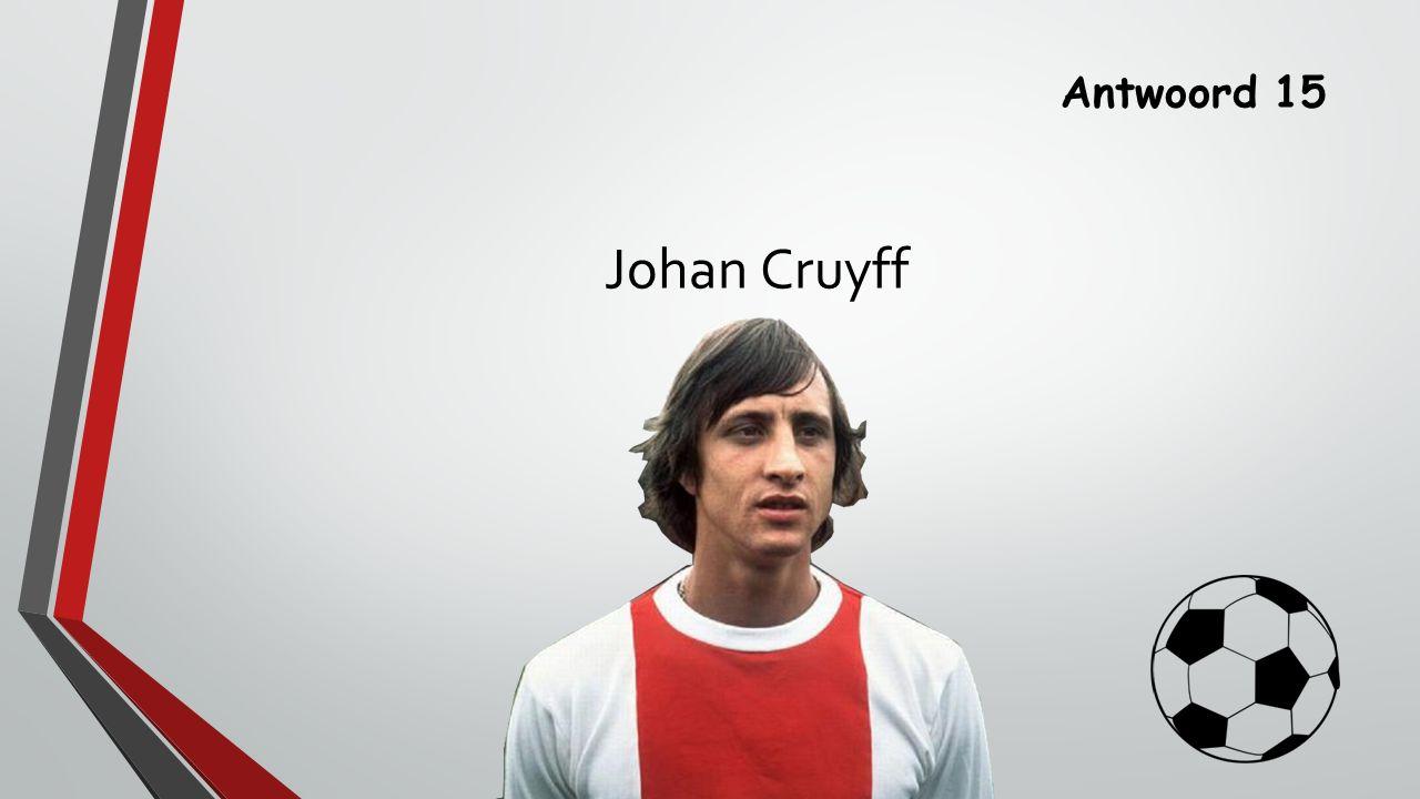 Antwoord 15 Johan Cruyff