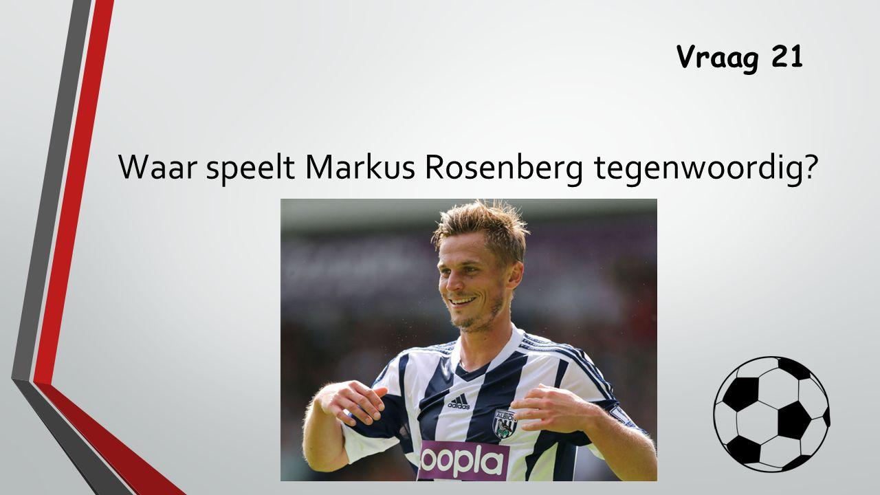 Vraag 21 Waar speelt Markus Rosenberg tegenwoordig