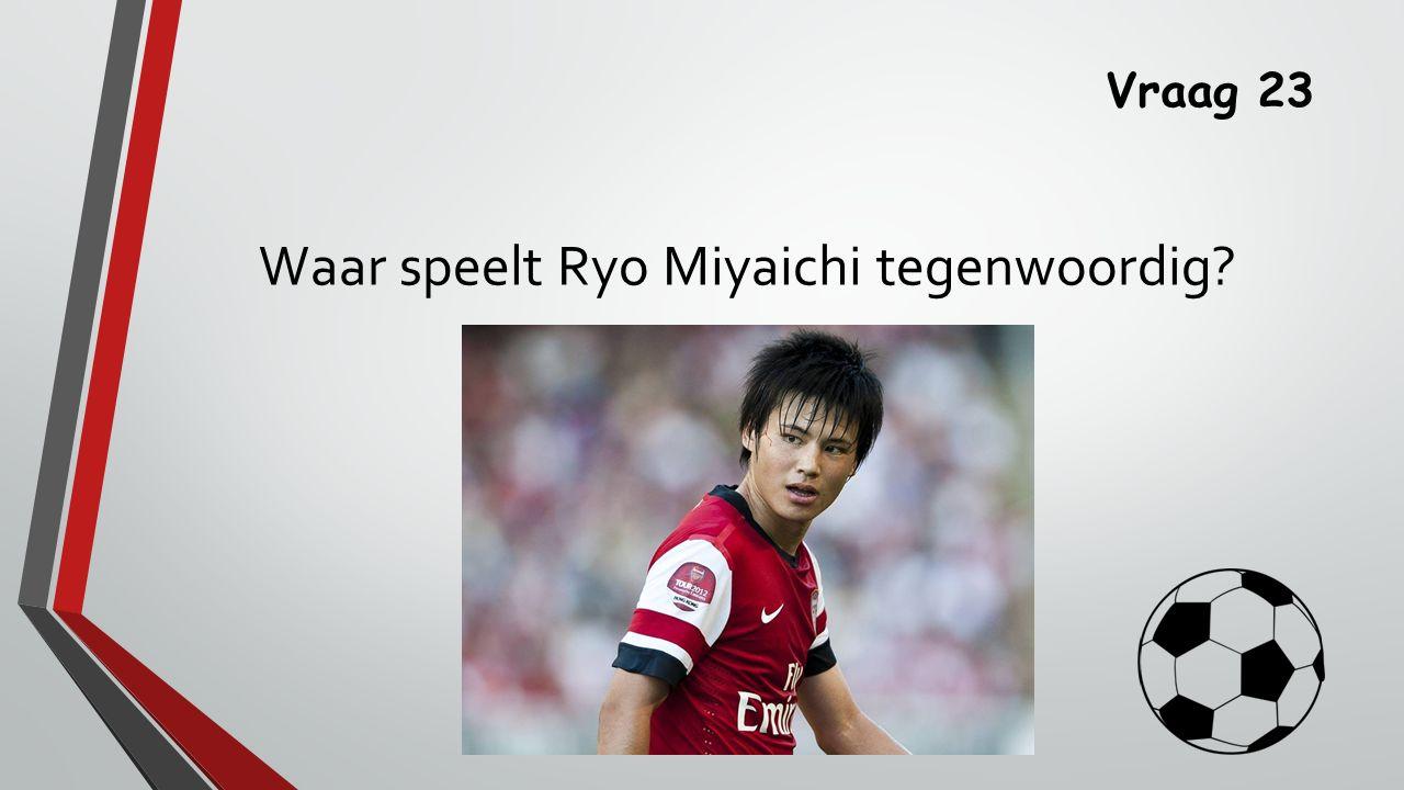 Vraag 23 Waar speelt Ryo Miyaichi tegenwoordig