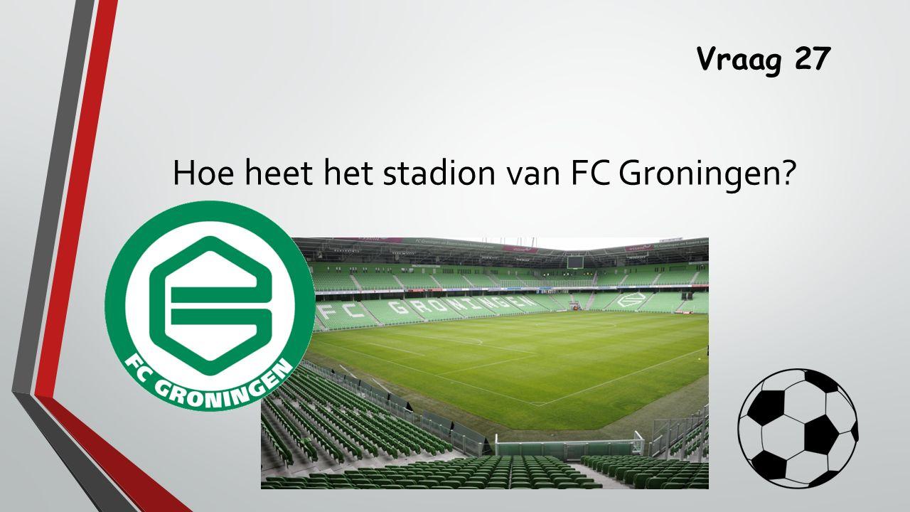 Vraag 27 Hoe heet het stadion van FC Groningen