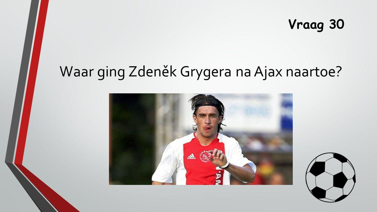 Vraag 30 Waar ging Zdeněk Grygera na Ajax naartoe